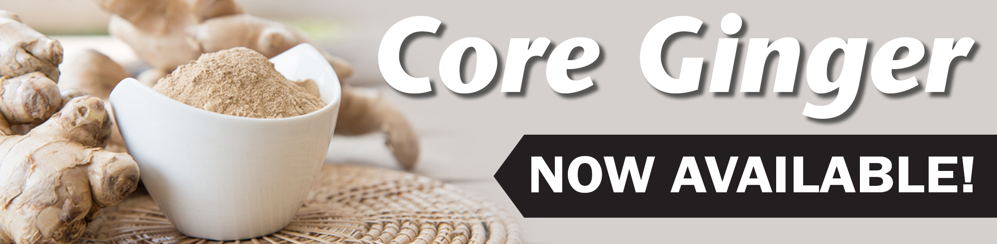 Core Ginger Now Available